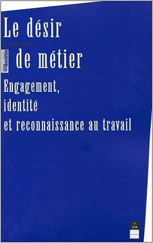 Lire un Le désir de métier : Engagement, identité et reconnaissance au travail epub pdf