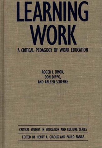 Learning Work: A Critical Pedagogy of Work Education (Critical Studies in Education and Culture Series)