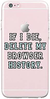 Amazon Com Compatible For Iphone 7 Plus Durable Slim Case Quotes Fun Cute If I Die Delete My Brower History Sassy Sassy Quotes