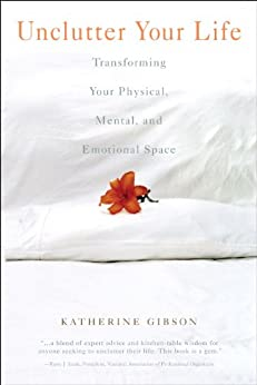 Unclutter Your Life: Transforming Your Physical, Mental, And Emotional by [Gibson, Katherine]