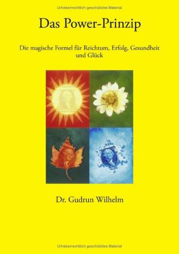 Das Power-Prinzip. Die magische Formel für Reichtum, Erfolg, Gesundheit und Glück