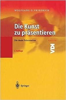 Die Kunst zu Präsentieren: Die duale Präsentation VDI-Buch / VDI-Karriere German Edition