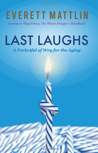 Last Laughs - A Pocketful of Wry for the Aging