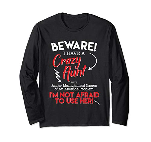 - Beware of My Crazy Aunt Funny Family Long Sleeve T-Shirt