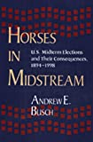 Horses in Midstream : U. S. Midterm Elections and Their Consequences, Busch, Andrew E., 0822941058