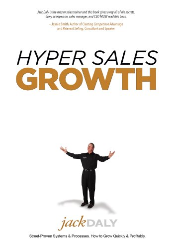 Hyper Sales Growth: Street-Proven Systems & Processes. How to Grow Quickly & Profitably. (Hyper Sport)