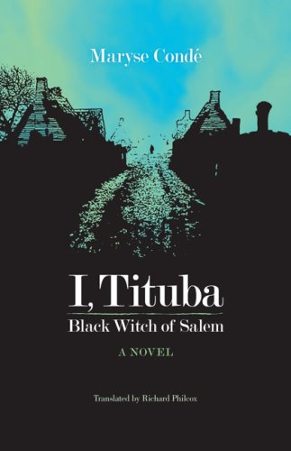 I, Tituba, Black Witch of Salem (CARAF Books: Caribbean and African Literature translated from the French)