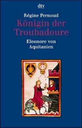 Königin der Troubadoure. Eleonore von Aquitanien. (7008 554). (dtv Biographie).