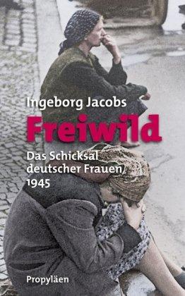 Freiwild: Das Schicksal deutscher Frauen 1945