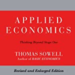 Applied Economics: Thinking Beyond Stage One: Second Edition | Thomas Sowell