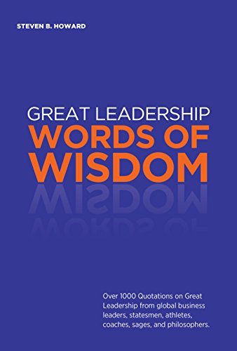 Great Leadership Words Of Wisdom Over 1000 Quotations On Great