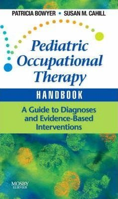 Pediatric Occupational Therapy Handbook : A Guide to Diagnoses and Evidence-Based Interventions(Paperback) - 2008 Edition