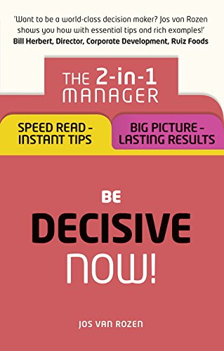 Download Be Decisive ¿ Now!: The 2-in-1 Manager: Speed Read - Instant Tips; Big Picture - Lasting Results PDF
