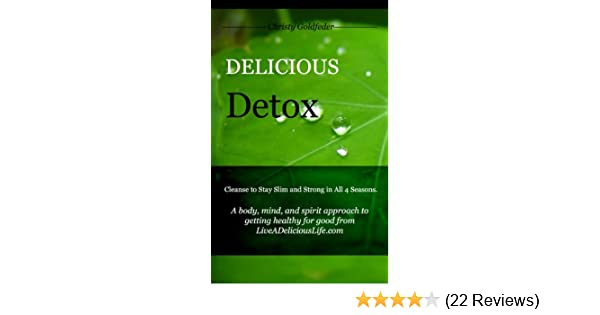 Delicious Detox: Cleanse to Stay Slim and Strong in All Four Seasons (Live a Delicious Life)
