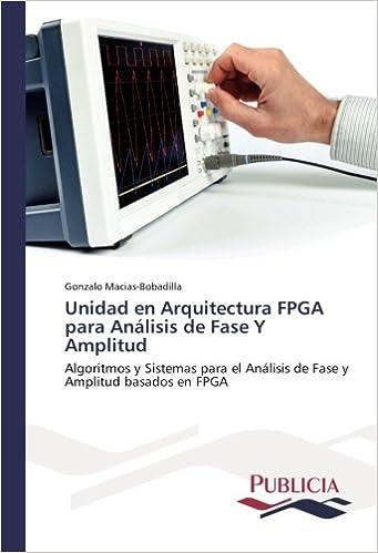 Unidad en Arquitectura FPGA para Análisis de Fase Y Amplitud: Algoritmos y Sistemas para el Análisis de Fase y Amplitud basados en FPGA (Spanish Edition): ...