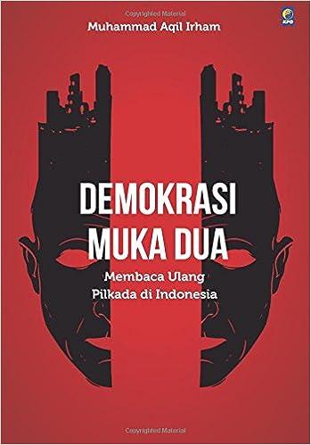 demokrasi muka dua membaca ulang pilkada di indonesia indonesian