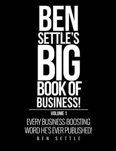 413YskJAhsL - Ben Settle's Big Book of Business!: Every Business-Boosting Word He's Ever Published!