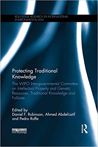 The WIPO Intergovernmental Committee on Intellectual Property and Genetic Resources Traditional Knowledge and Folklore Protecting Traditional Knowledge