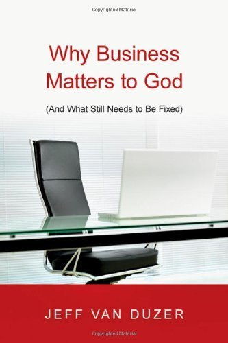 Why Business Matters to God:(And What Still Needs to Be Fixed) by Van Duzer, Jeff [IVP Academic, 2010] [Paperback] (Paperback)