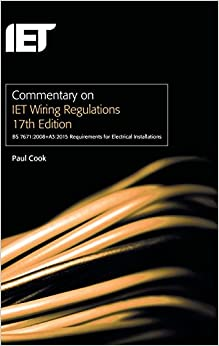 Commentary on IET Wiring Regulations 17th Edition (BS 7671:2008+A3:2015 Requirements for Electrical Installations) (Electrical Regulations)