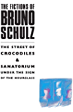 The Fictions of Bruno Schulz: The Street of Crocodiles & Sanatorium Under the Sign of the Hourglass: The Street of Crocodiles & Sanatorium Under the Sign of the Hourglass (Picador Books)