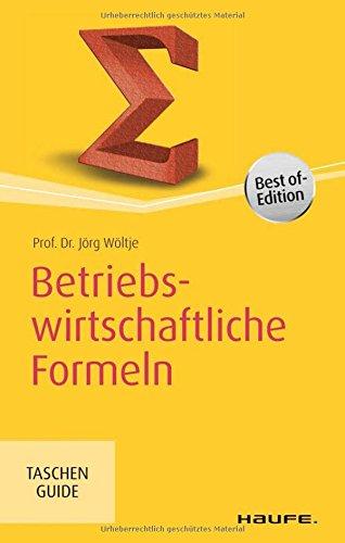 Betriebswirtschaftliche Formeln (Haufe TaschenGuide) Taschenbuch – 19. Oktober 2015 Jörg Wöltje Haufe Lexware 3648080032 Best of-Edition