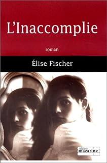 L'inaccomplie : roman, Fischer, Élise