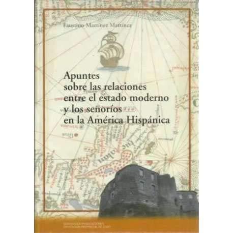 Apuntes sobre las relaciones entre el estado moderno y los señoríos en la América Hispánica Faustino Martínez Martínez