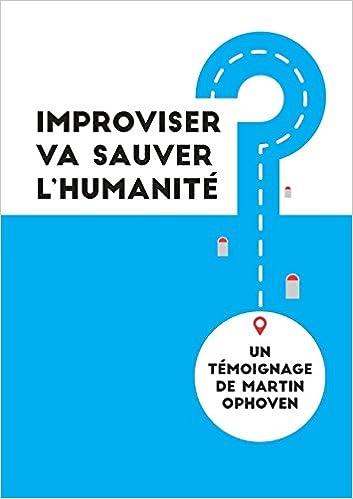 Improviser va sauver l'humanité (French Edition)
