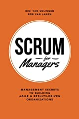 Scrum For Managers: Management Secrets To Building Agile & Results-Driven Organizations Paperback