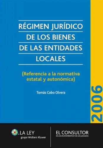 Download Régimen jurídico de los bienes de las Entidades Locales: (Referencia a la normativa estatal y autonómica) (Spanish Edition) Pdf