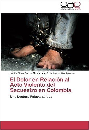 Book El Dolor en Relación al Acto Violento del Secuestro en Colombia: Una Lectura Psicoanalítica