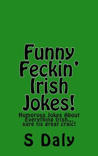 Funny Feckin' Irish Jokes!: Humorous Jokes About Everything Irish...sure tis great craic!