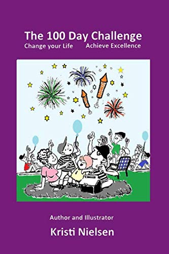 Book: The 100 Day Challenge - Change your Life - Achieve Excellence by Kristi Nielsen