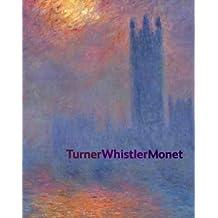 Turner Whistler Monet by Katherine Lochnan (2004-04-29)
