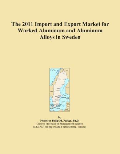 La Importación de 2011y mercado de exportación para trabajado aluminio y aleaciones de aluminio en Suecia