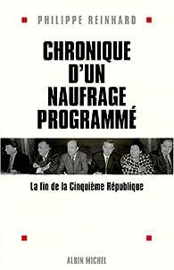 Chronique d'un naufrage programmé. La fin de la Cinquième République par Philippe Reinhard