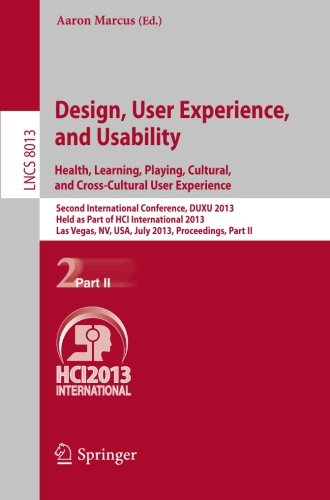 Design, User Experience, and Usability: Health, Learning, Playing, Cultural, and Cross-Cultural User Experience: Second International Conference, DUXU ... Part II (Lecture Notes in Computer Science) by Springer