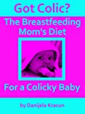 img - for Got Colic? The Breastfeeding Mom s Diet for a Colicky Baby book / textbook / text book