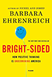 Bright-sided: How Positive Thinking is Undermined America