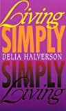 Living Simply, Simply Living, Delia Touchton Halverson, 0687007771