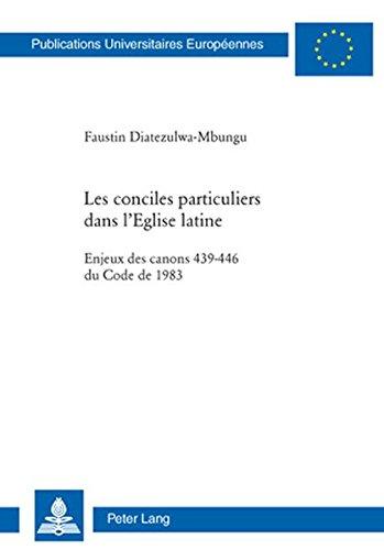 Les conciles particuliers dans lEglise latine: Enjeux des canons 439-446 du Code de 1983 (Europische Hochschulschriften / European University ... Universitaires Europennes) (French Edition)