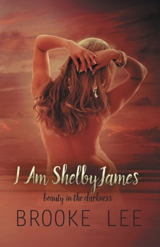 I Am ShelbyJames: Beauty in the Darkness (Volume 1) by CreateSpace Independent Publishing Platform