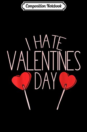 Composition Notebook: I hate Valentine's Day Funny Anti-Valentines Day tee Journal/Notebook Blank Lined Ruled 6x9 100 Pages
