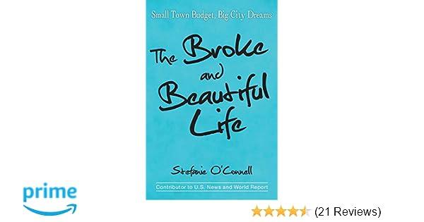 8597b0ec651 The Broke and Beautiful Life: Small Town Budget, Big City Dreams: Stefanie  O'Connell: 9780692321300: Amazon.com: Books