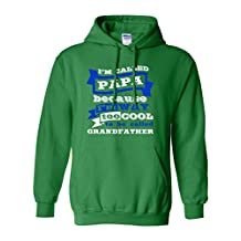 I'm Called Papa Because I'm Way Too Cool Funny DT Sweatshirt Hoodie (Large, Irish Green)