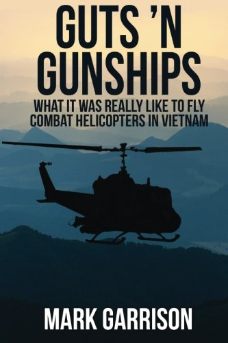 Guts 'N Gunships: What it was Really Like to Fly Combat Helicopters in Vietnam ebook