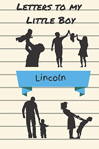Letters To My Little Boy Lincoln: A journal keepsake of a parent's love for your beautiful boy