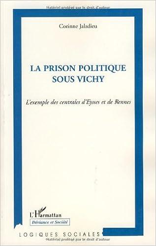 Télécharger en ligne La prison politique sous Vichy : L'exemple des centrales d'Eysses et de Rennes pdf ebook