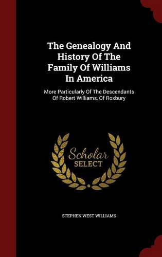 Download The Genealogy And History Of The Family Of Williams In America: More Particularly Of The Descendants Of Robert Williams, Of Roxbury pdf epub